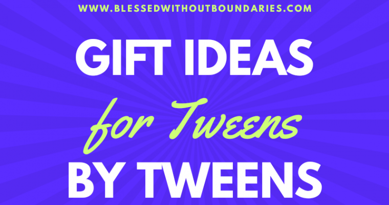 GIFT IDEAS FOR TWEENS BY TWEENS